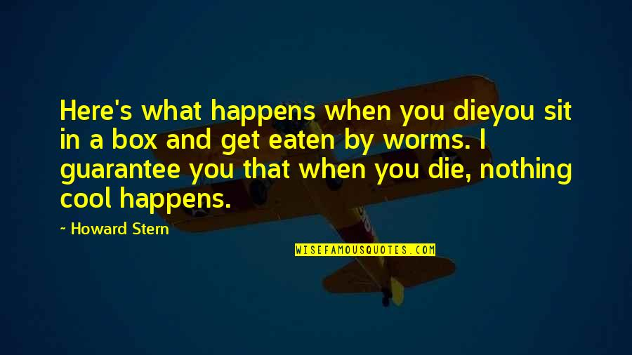 Howard Stern Quotes By Howard Stern: Here's what happens when you dieyou sit in