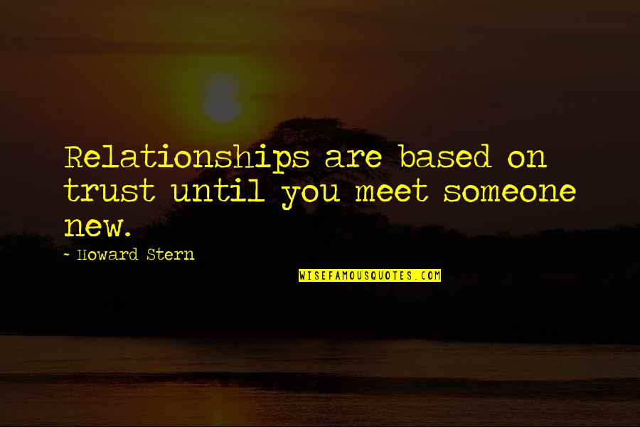 Howard Stern Quotes By Howard Stern: Relationships are based on trust until you meet