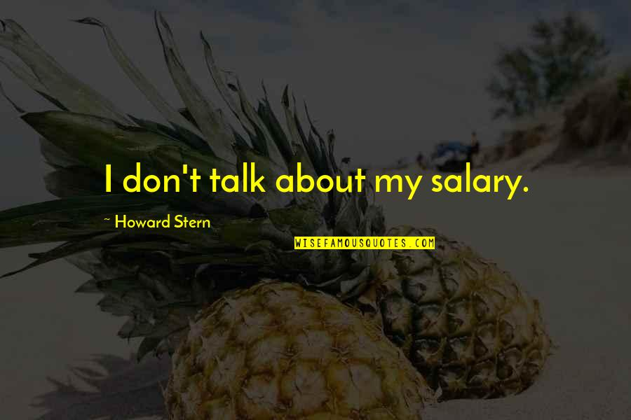 Howard Stern Quotes By Howard Stern: I don't talk about my salary.