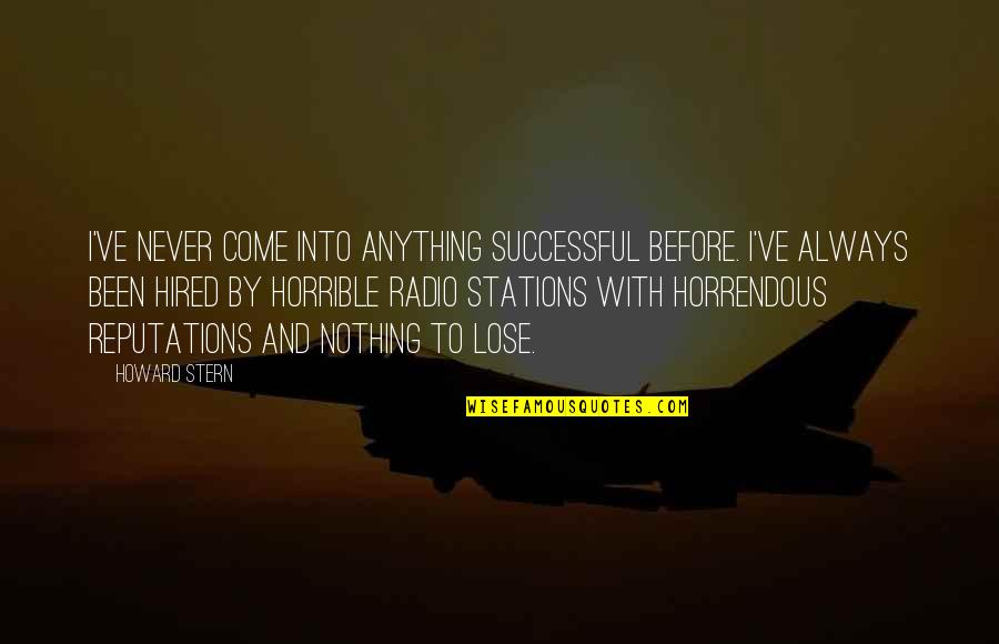 Howard Stern Quotes By Howard Stern: I've never come into anything successful before. I've