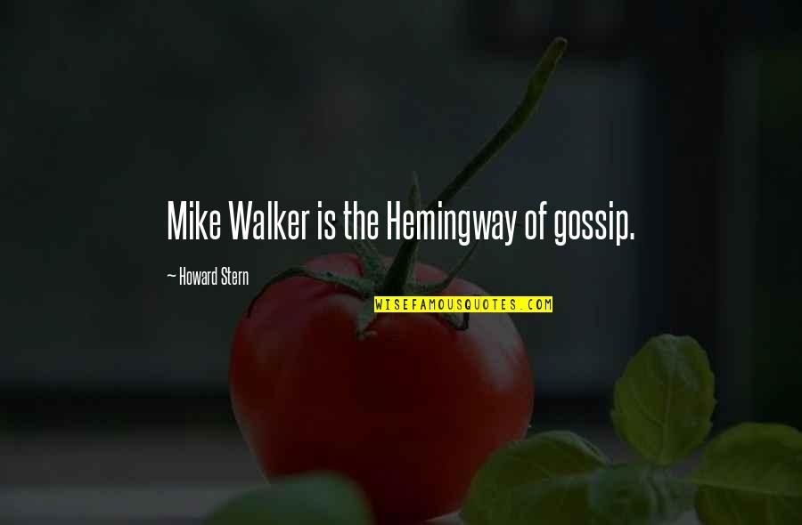 Howard Stern Quotes By Howard Stern: Mike Walker is the Hemingway of gossip.