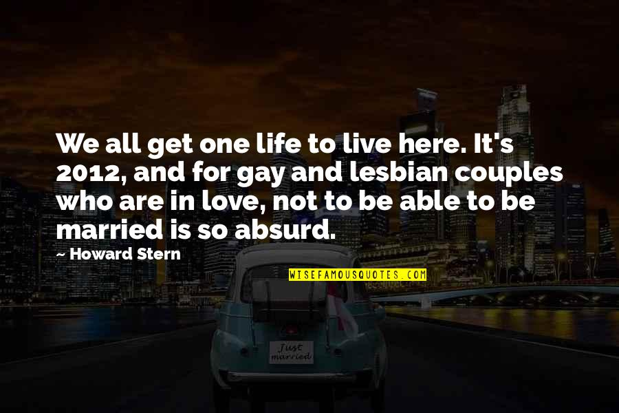 Howard Stern Quotes By Howard Stern: We all get one life to live here.