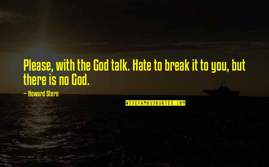 Howard Stern Quotes By Howard Stern: Please, with the God talk. Hate to break