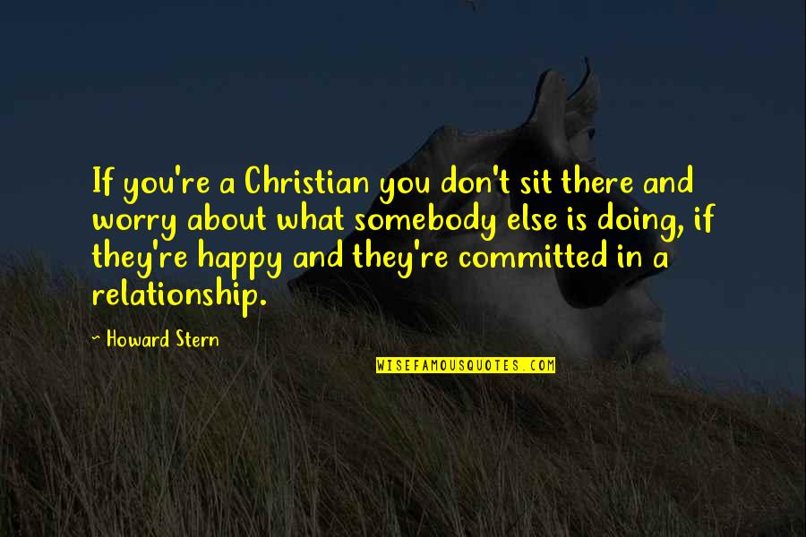 Howard Stern Quotes By Howard Stern: If you're a Christian you don't sit there