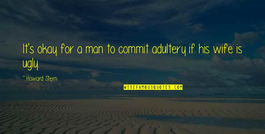 Howard Stern Quotes By Howard Stern: It's okay for a man to commit adultery