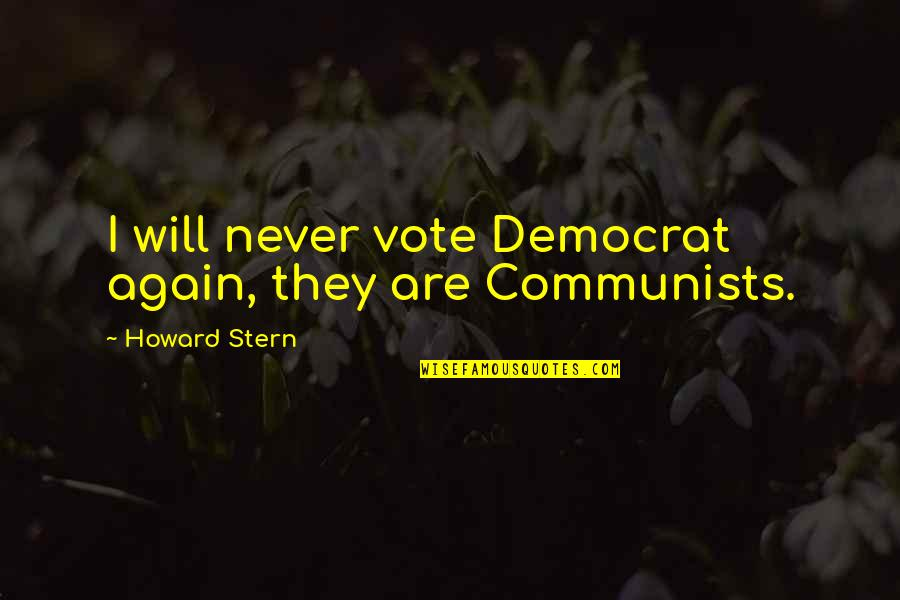 Howard Stern Quotes By Howard Stern: I will never vote Democrat again, they are