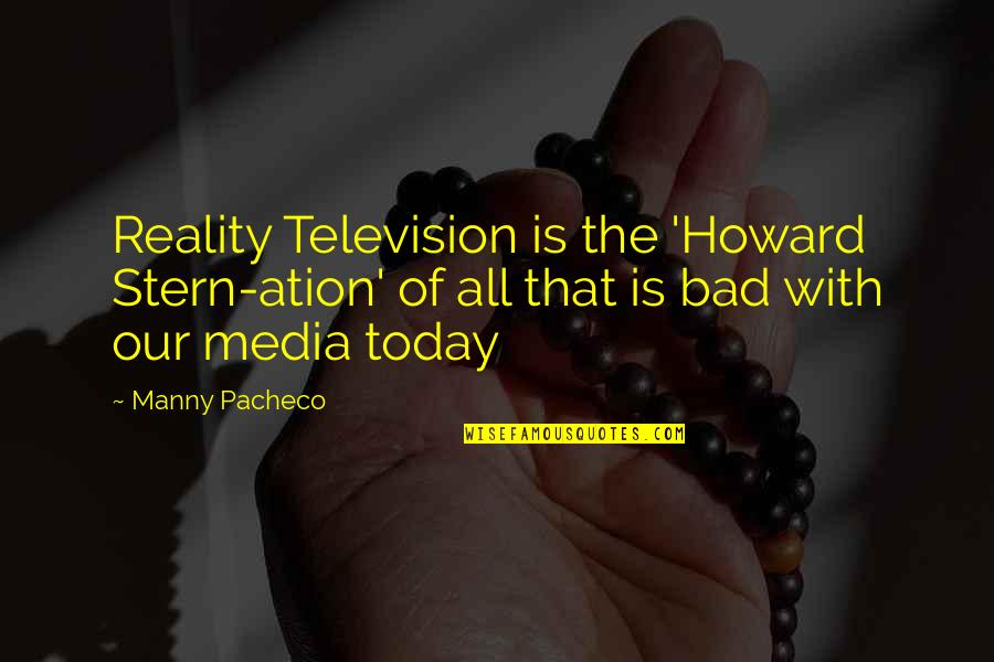 Howard Stern Quotes By Manny Pacheco: Reality Television is the 'Howard Stern-ation' of all
