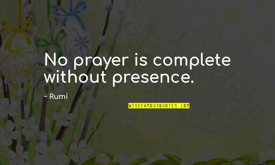 Howdy Partner Quotes By Rumi: No prayer is complete without presence.