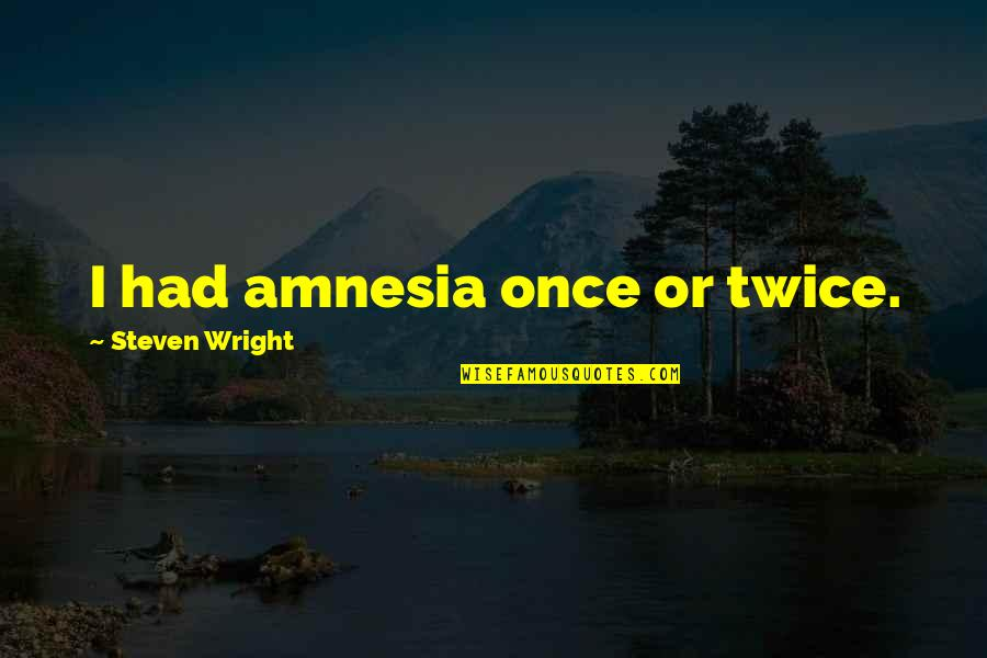 Howdy Partner Quotes By Steven Wright: I had amnesia once or twice.