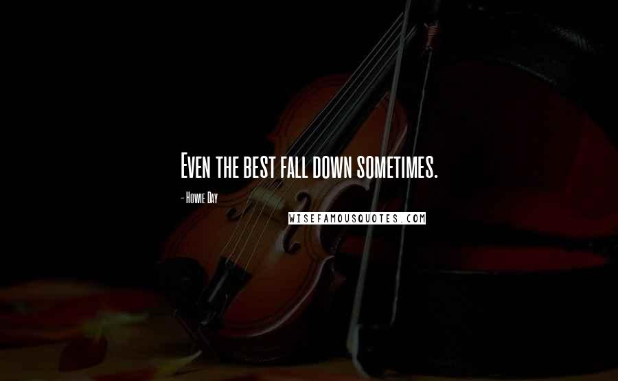 Howie Day quotes: Even the best fall down sometimes.