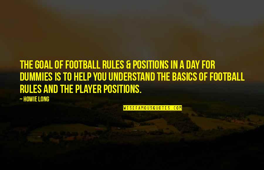 Howie Long Quotes By Howie Long: The goal of Football Rules & Positions In