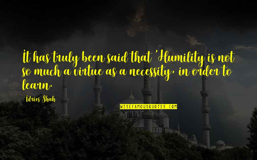 Howie Long Quotes By Idries Shah: It has truly been said that 'Humility is