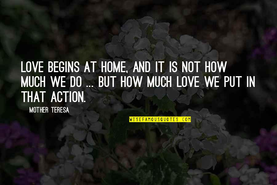 Howie Long Quotes By Mother Teresa: Love begins at home, and it is not