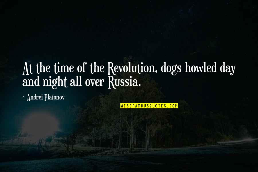 Howled Quotes By Andrei Platonov: At the time of the Revolution, dogs howled