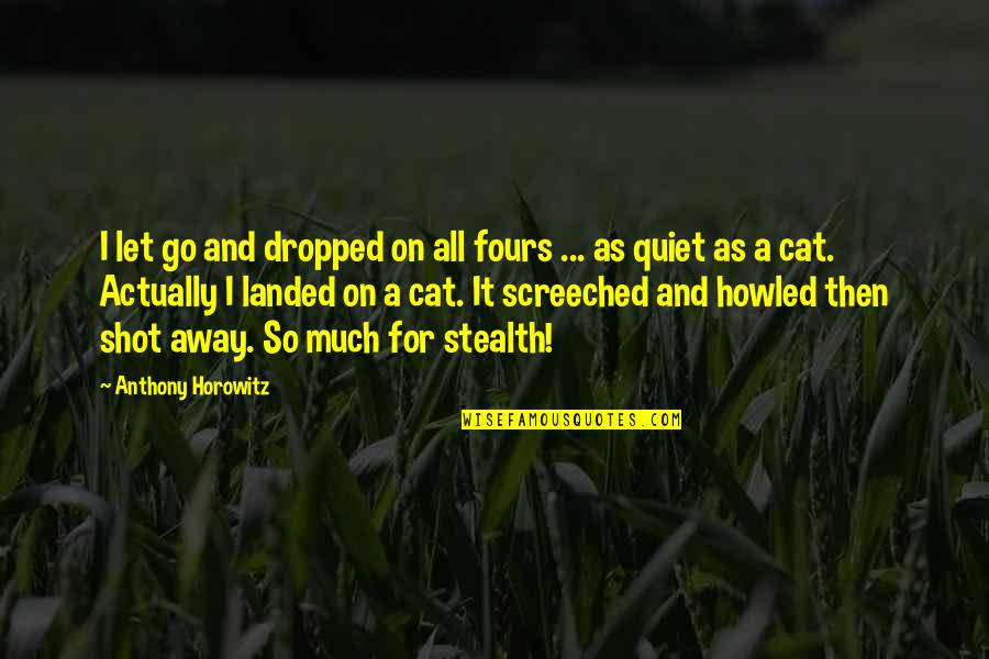 Howled Quotes By Anthony Horowitz: I let go and dropped on all fours