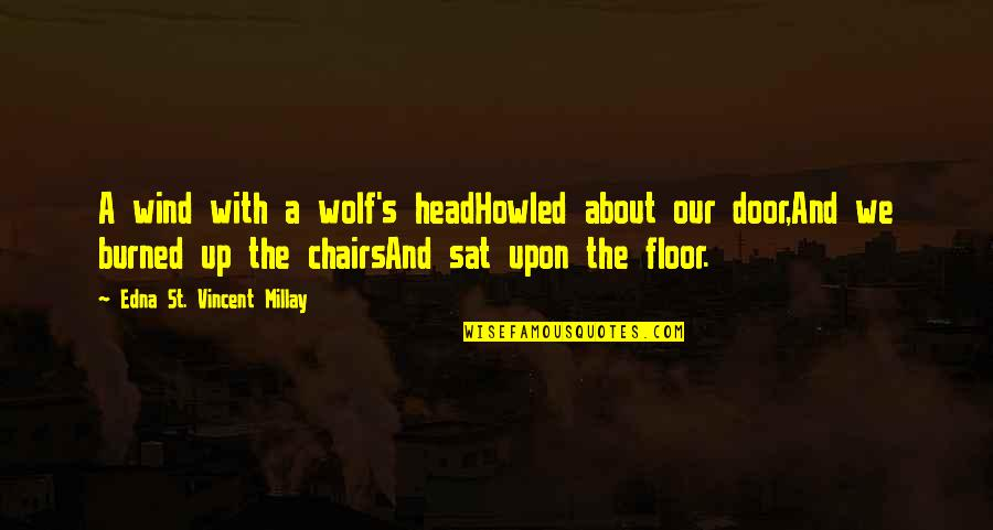 Howled Quotes By Edna St. Vincent Millay: A wind with a wolf's headHowled about our
