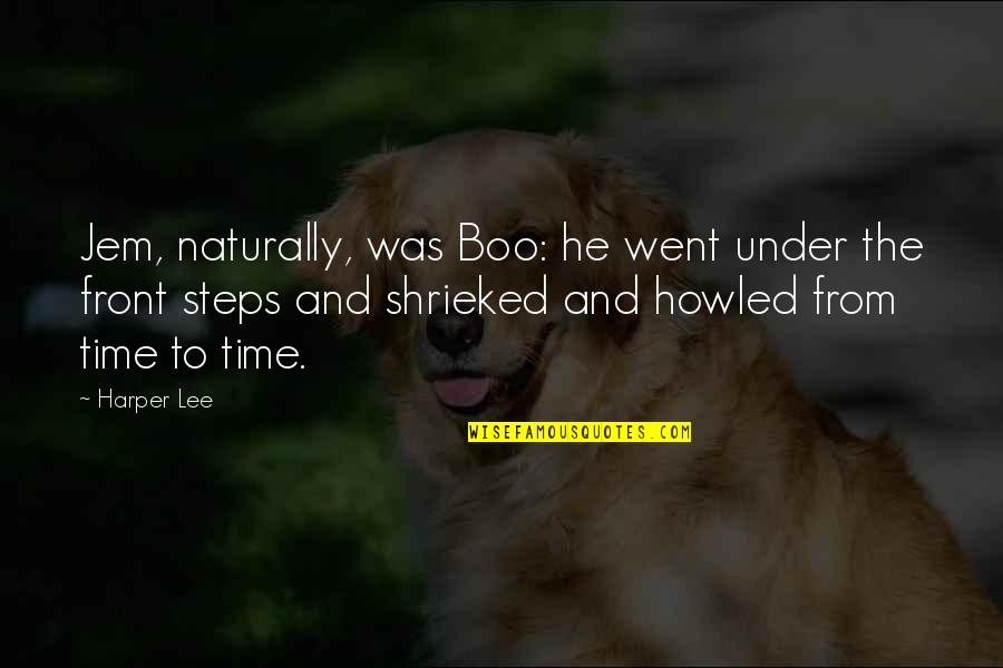Howled Quotes By Harper Lee: Jem, naturally, was Boo: he went under the
