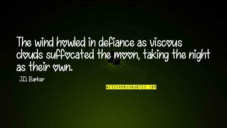 Howled Quotes By J.D. Barker: The wind howled in defiance as viscous clouds