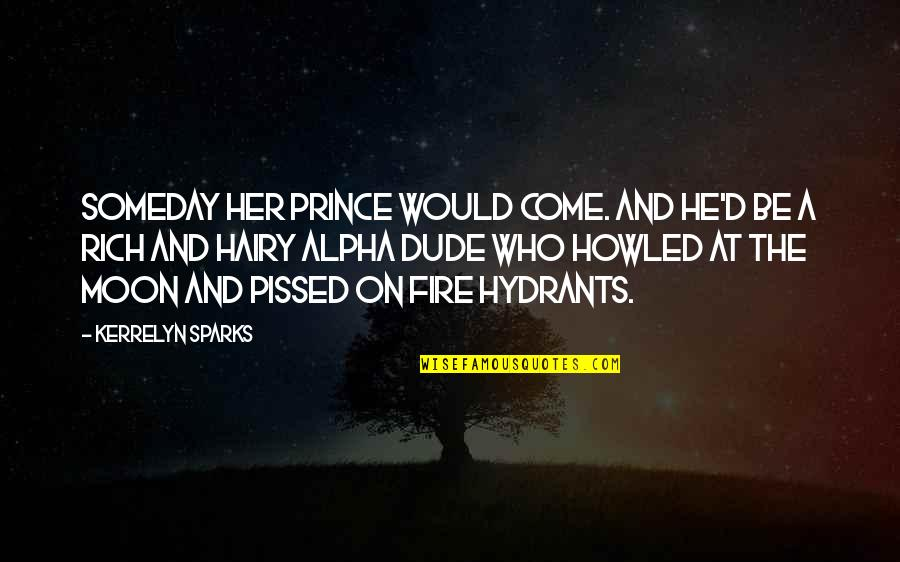 Howled Quotes By Kerrelyn Sparks: Someday her prince would come. And he'd be