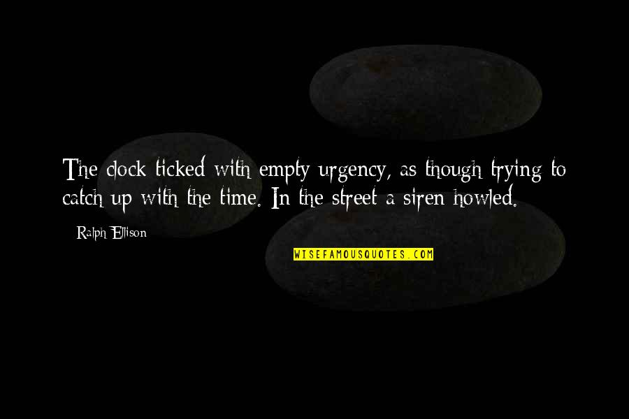 Howled Quotes By Ralph Ellison: The clock ticked with empty urgency, as though