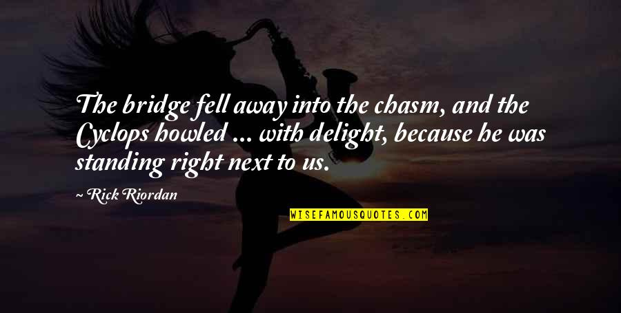 Howled Quotes By Rick Riordan: The bridge fell away into the chasm, and