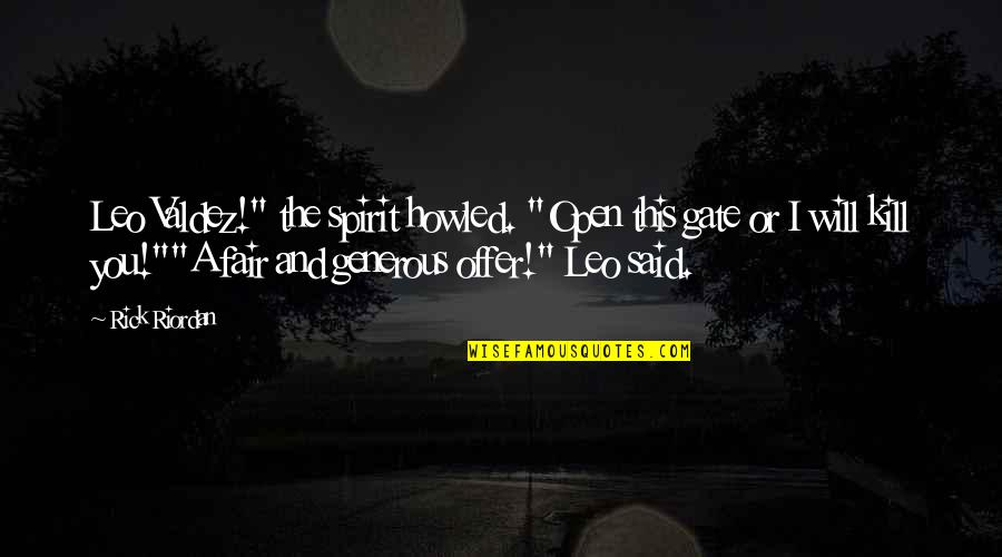 """Howled Quotes By Rick Riordan: Leo Valdez!"""" the spirit howled. """"Open this gate"""