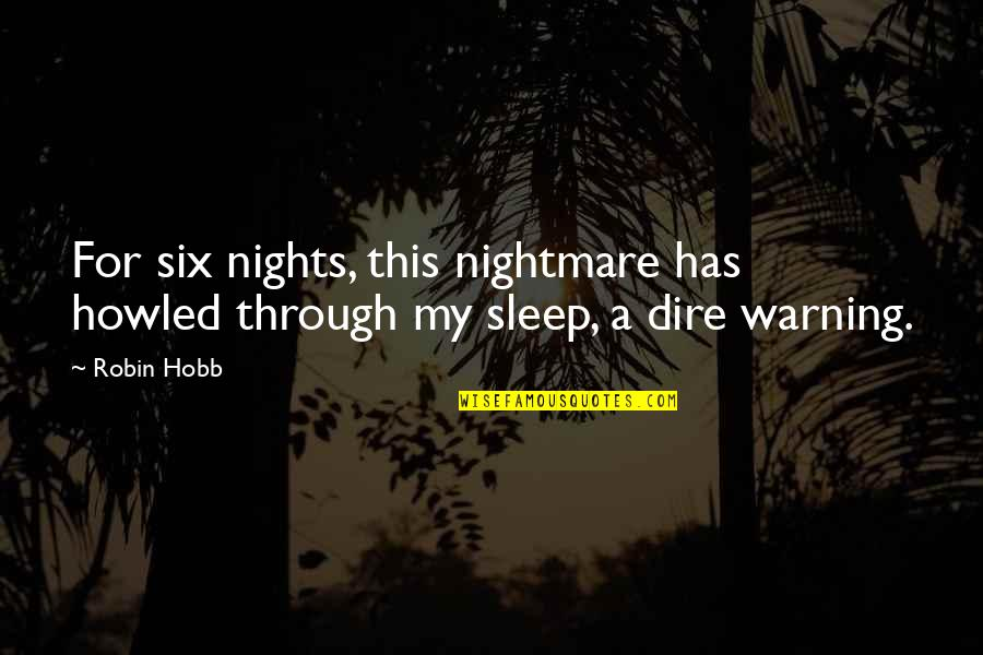 Howled Quotes By Robin Hobb: For six nights, this nightmare has howled through