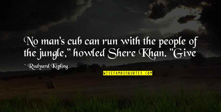 Howled Quotes By Rudyard Kipling: No man's cub can run with the people