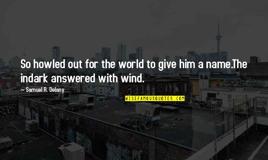 Howled Quotes By Samuel R. Delany: So howled out for the world to give