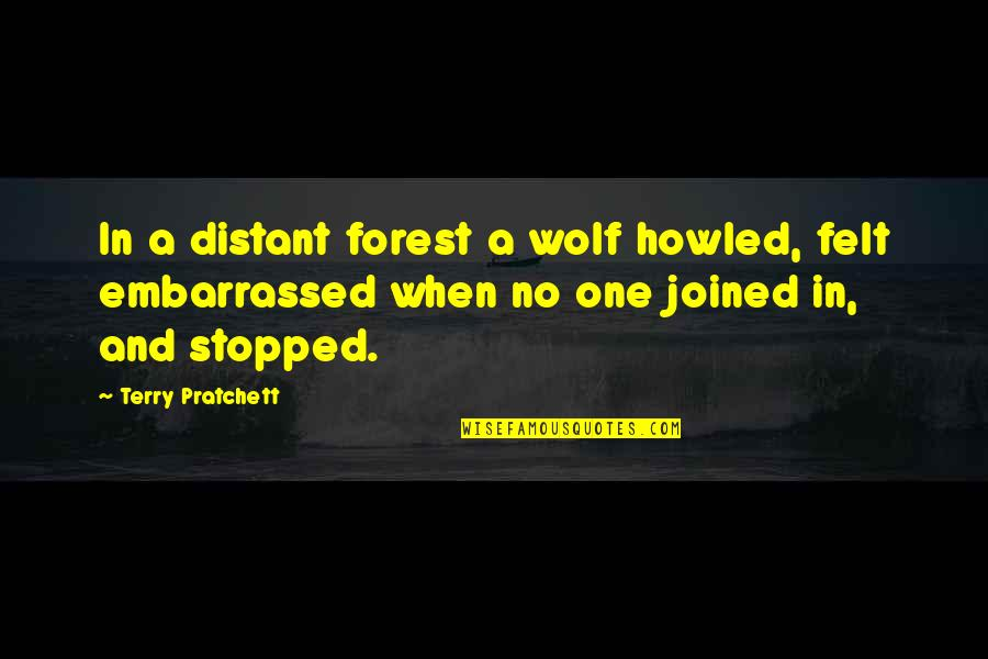Howled Quotes By Terry Pratchett: In a distant forest a wolf howled, felt