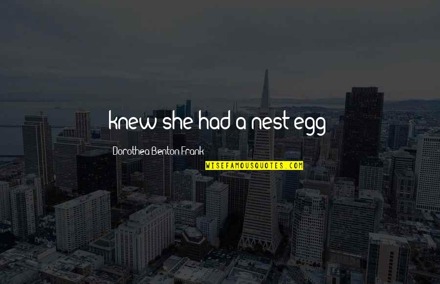 Hp Lexicon Quotes By Dorothea Benton Frank: knew she had a nest egg?