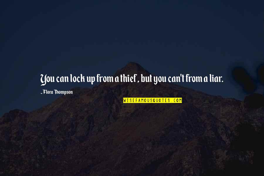 Hp Lexicon Quotes By Flora Thompson: You can lock up from a thief, but