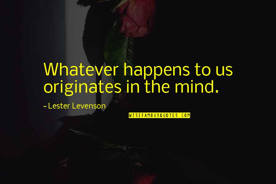Hp Lexicon Quotes By Lester Levenson: Whatever happens to us originates in the mind.