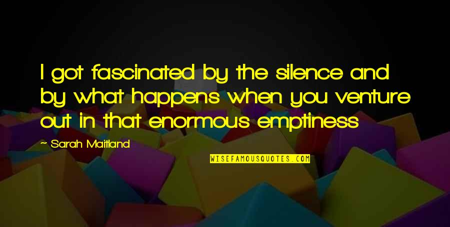 Hp Lexicon Quotes By Sarah Maitland: I got fascinated by the silence and by