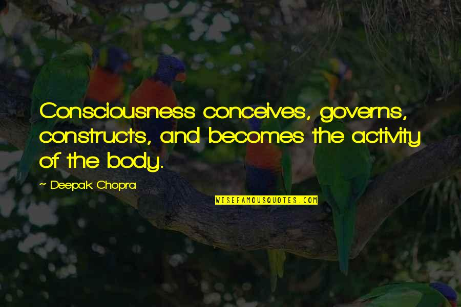 Hpso Insurance Quotes By Deepak Chopra: Consciousness conceives, governs, constructs, and becomes the activity