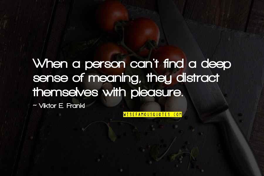 Hpso Insurance Quotes By Viktor E. Frankl: When a person can't find a deep sense