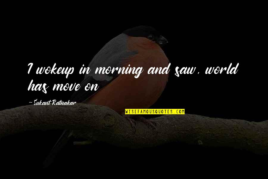 Hrm Course Quotes By Sukant Ratnakar: I wokeup in morning and saw, world has