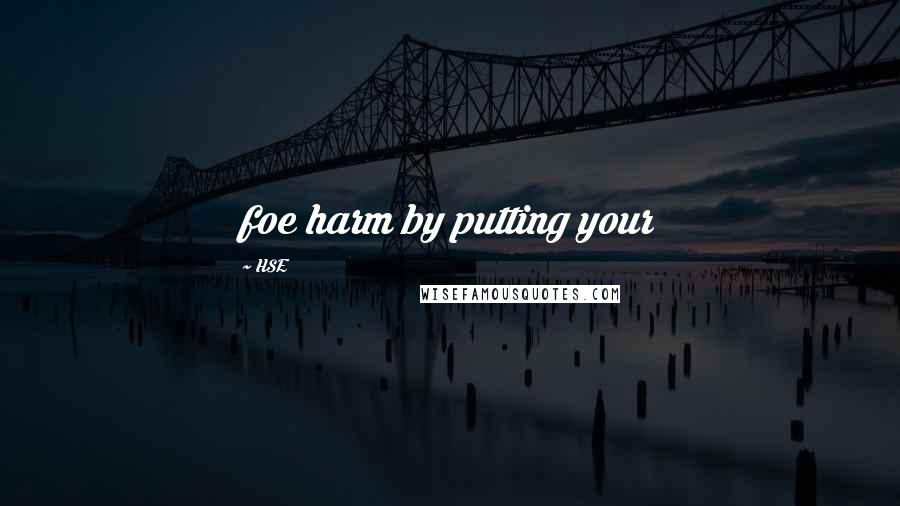 HSE quotes: foe harm by putting your