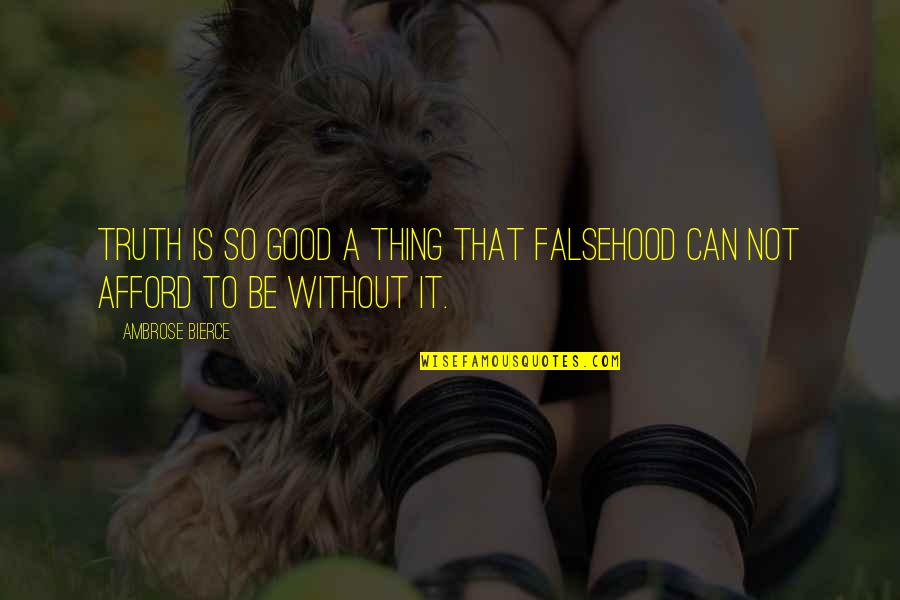 Hsm3 Senior Year Quotes By Ambrose Bierce: Truth is so good a thing that falsehood