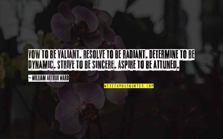 Hsm3 Senior Year Quotes By William Arthur Ward: Vow to be valiant. Resolve to be radiant.