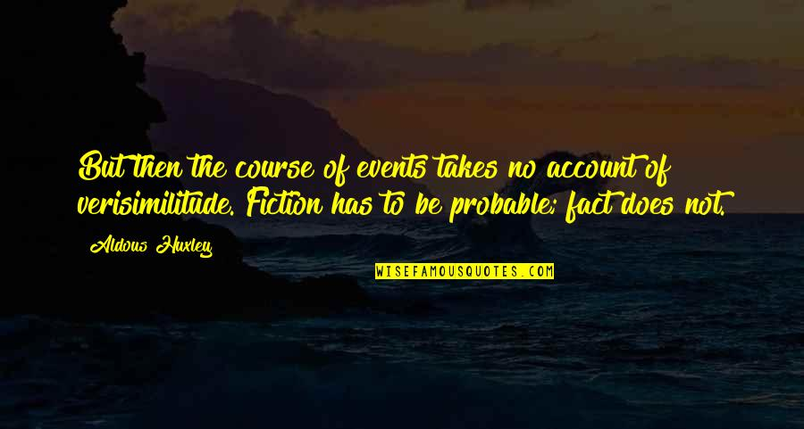 Hst Quotes By Aldous Huxley: But then the course of events takes no