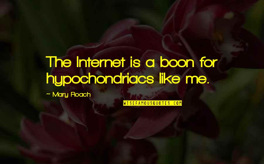 Hst Quotes By Mary Roach: The Internet is a boon for hypochondriacs like