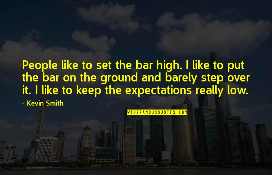 Html Image Alt Quotes By Kevin Smith: People like to set the bar high. I
