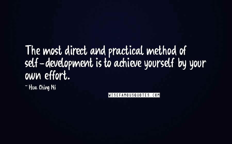 Hua Ching Ni quotes: The most direct and practical method of self-development is to achieve yourself by your own effort.