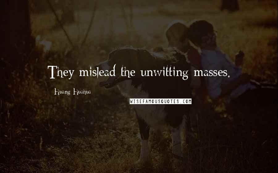 Huang Huahua quotes: They mislead the unwitting masses.