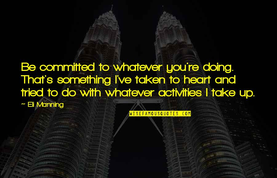 Hubby Quotes Quotes By Eli Manning: Be committed to whatever you're doing. That's something