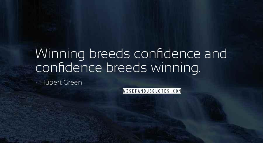 Hubert Green quotes: Winning breeds confidence and confidence breeds winning.