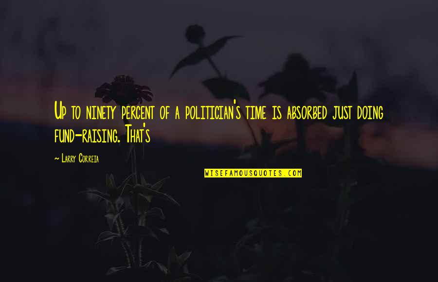 Hudson Taylor's Spiritual Secret Quotes By Larry Correia: Up to ninety percent of a politician's time