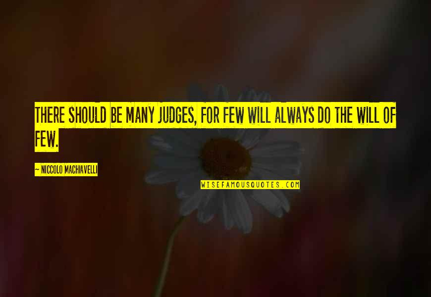 Hudson Taylor's Spiritual Secret Quotes By Niccolo Machiavelli: There should be many judges, for few will