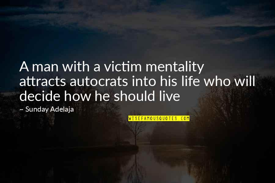 Hudson Taylor's Spiritual Secret Quotes By Sunday Adelaja: A man with a victim mentality attracts autocrats